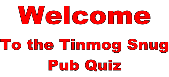 Welcome To the Tinmog Snug Pub Quiz